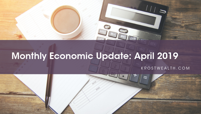 KROST Wealth Monthly Economic Update: April 2019