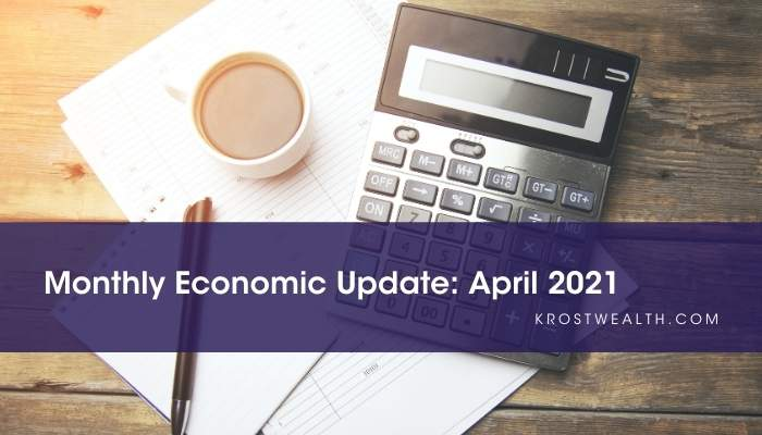 KROST Wealth Management Monthly Economic Update: April 2021