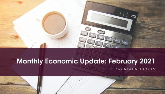 KROST Wealth Monthly Economic Update: February 2021