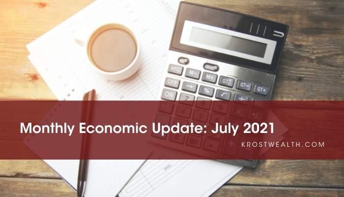 KROST Wealth Management Monthly Economic Update: July 2021
