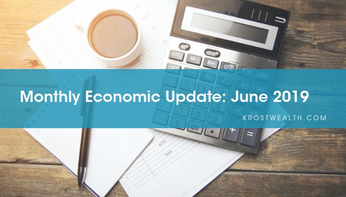 KROST Wealth Monthly Economic Update: June 2019