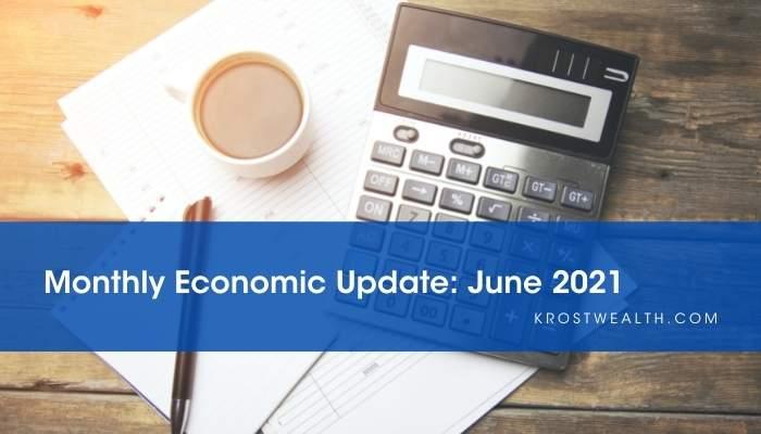 KROST Wealth Management Monthly Economic Update: June 2021