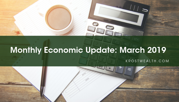 KROST Wealth Monthly Economic Update: March 2019