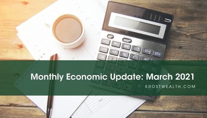 KROST Wealth Monthly Economic Update: March 2021