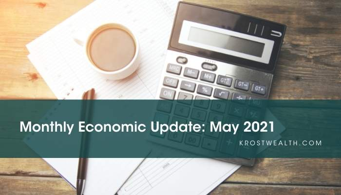 KROST Wealth Management Monthly Economic Update: May 2021