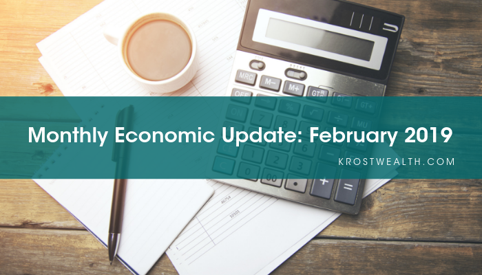 KROST Wealth Monthly Economic Update: February 2019
