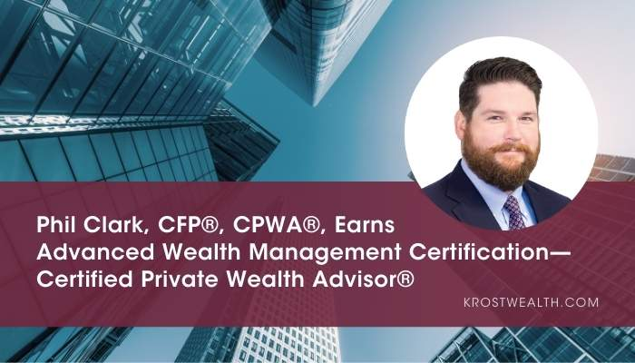 Phil Clark, CFP®, CPWA®, Earns Advanced Wealth Management Certification—Certified Private Wealth Advisor®