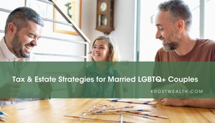 Tax & Estate Strategies for Married LGBTQ+ Couples